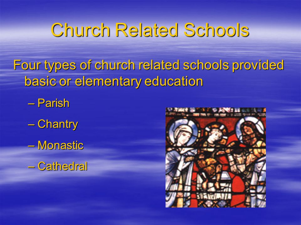 Church Related Schools  Access to education limited  Early in medieval era abbeys were directed to provided some education to capable boys  Male dominated  Directed at preparing priests and other clerics Mont-Saint Michel, France