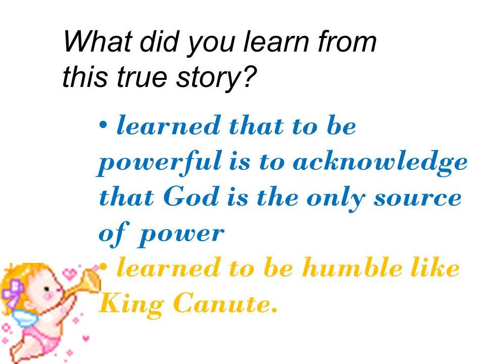 What did you learn from this true story? learned that to be powerful is to acknowledge that God is the only source of power learned to be humble like