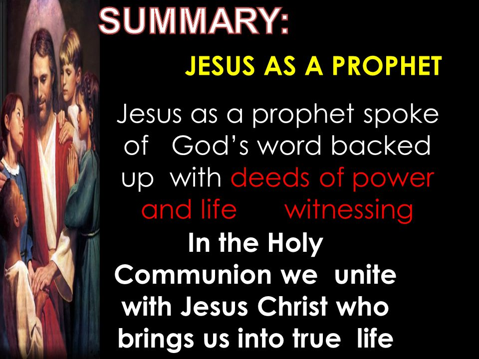 Jesus as a prophet spoke of God's word backed up with deeds of power and life witnessing In the Holy Communion we unite with Jesus Christ who brings u
