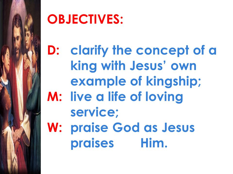 CHRISTIAN MESSAGE: D:Jesus is king who serves M:Jesus as king is the model of loving service.