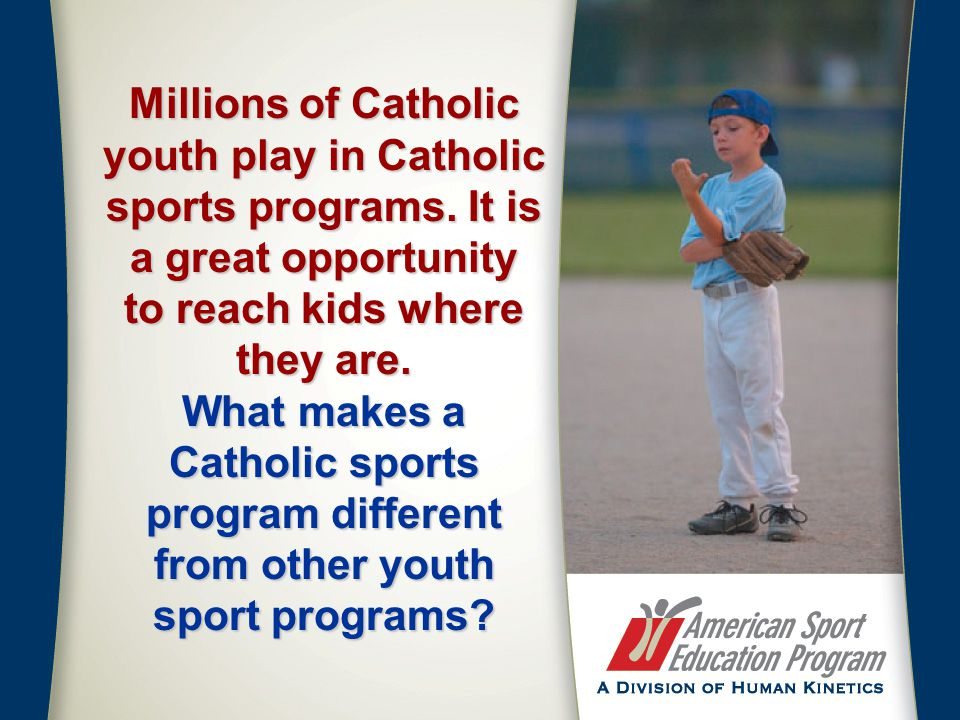 Millions of Catholic youth play in Catholic sports programs. It is a great opportunity to reach kids where they are. What makes a Catholic sports prog