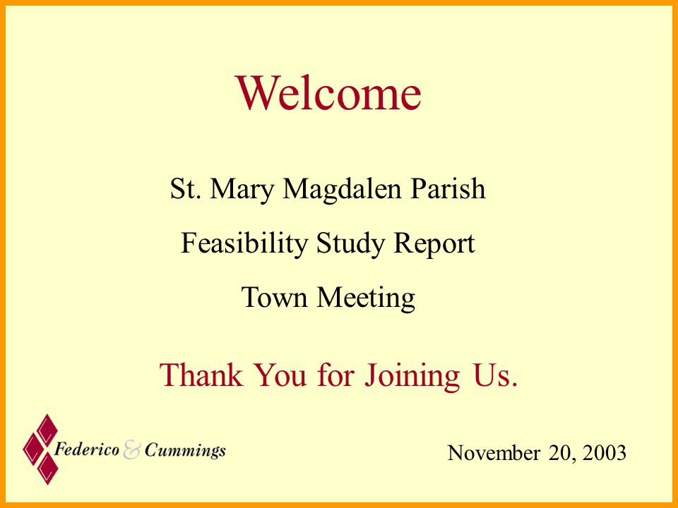 Welcome St. Mary Magdalen Parish Feasibility Study Report Town Meeting Thank You for Joining Us.