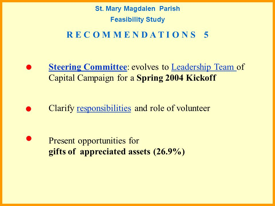Steering CommitteeSteering Committee: evolves to Leadership Team of Capital Campaign for a Spring 2004 KickoffLeadership Team Present opportunities for gifts of appreciated assets (26.9%) Clarify responsibilities and role of volunteerresponsibilities St.