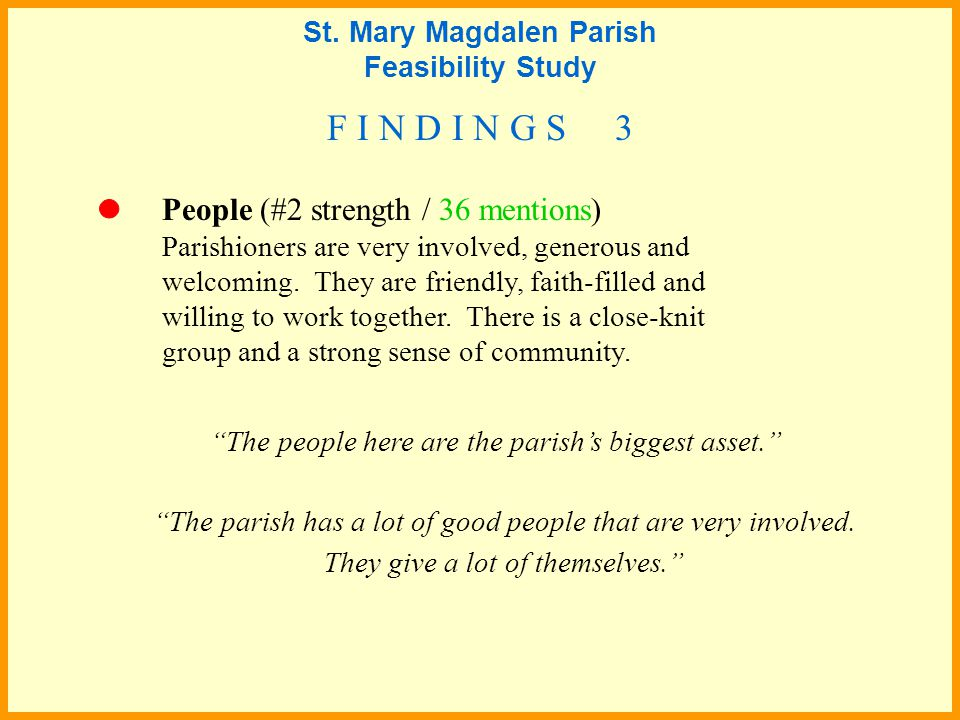 People (#2 strength / 36 mentions) Parishioners are very involved, generous and welcoming.