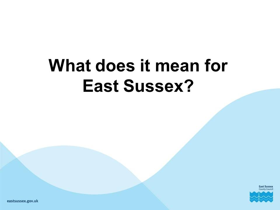 What does it mean for East Sussex?