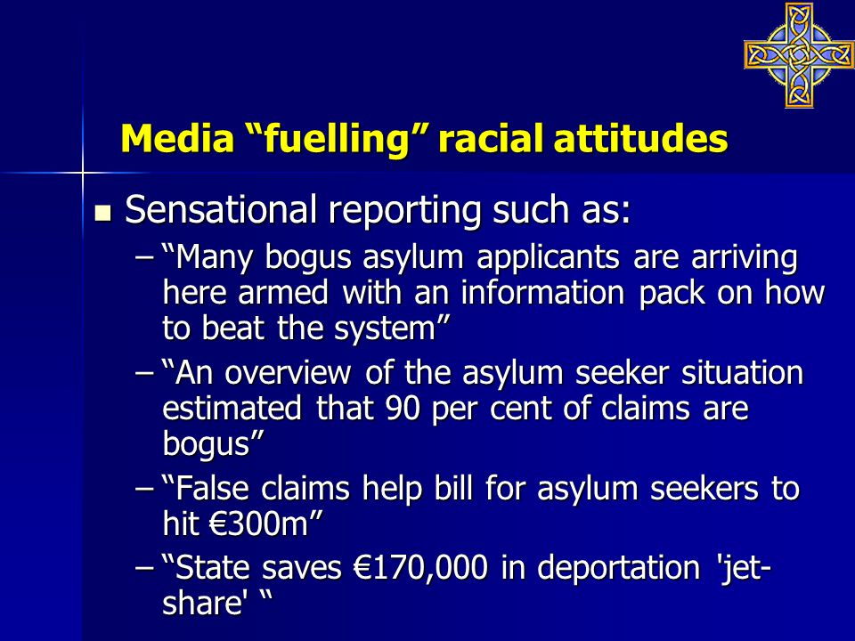 "Media ""fuelling"" racial attitudes Sensational reporting such as: Sensational reporting such as: –""Many bogus asylum applicants are arriving here armed"