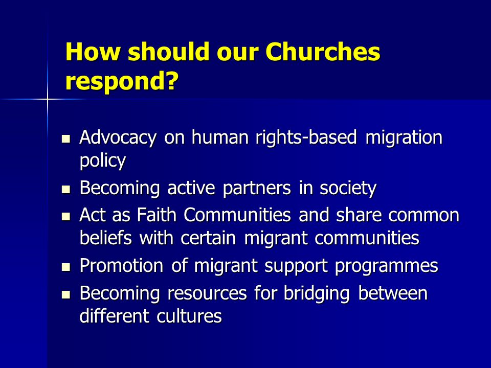 How should our Churches respond? Advocacy on human rights-based migration policy Advocacy on human rights-based migration policy Becoming active partn