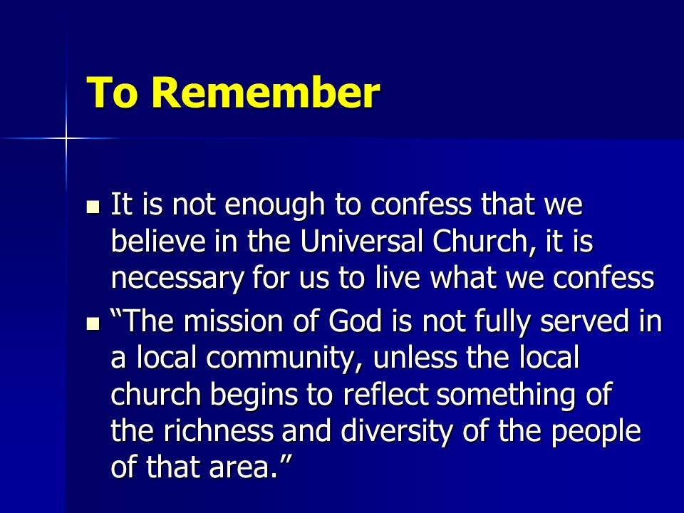 To Remember It is not enough to confess that we believe in the Universal Church, it is necessary for us to live what we confess It is not enough to co