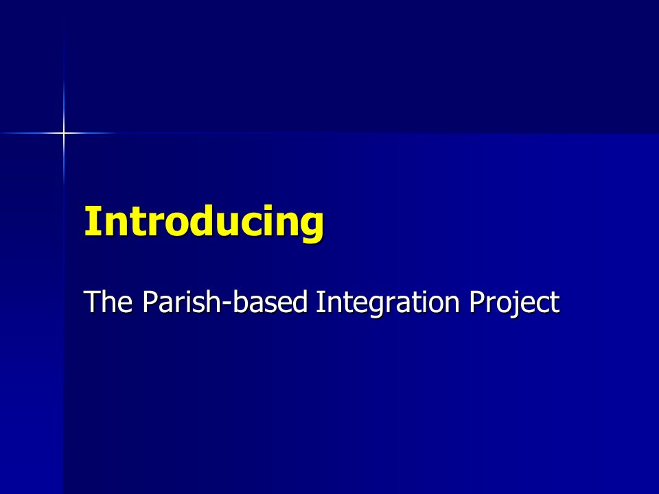 Introducing The Parish-based Integration Project