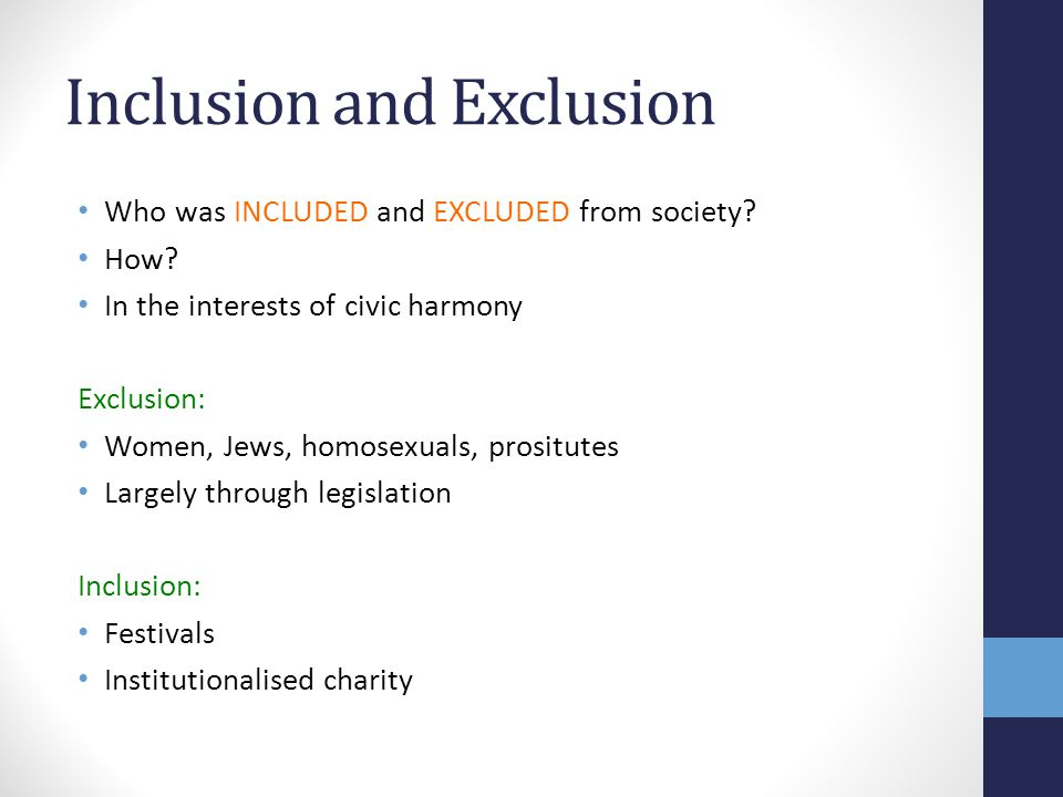 Inclusion and Exclusion Who was INCLUDED and EXCLUDED from society? How? In the interests of civic harmony Exclusion: Women, Jews, homosexuals, prosit