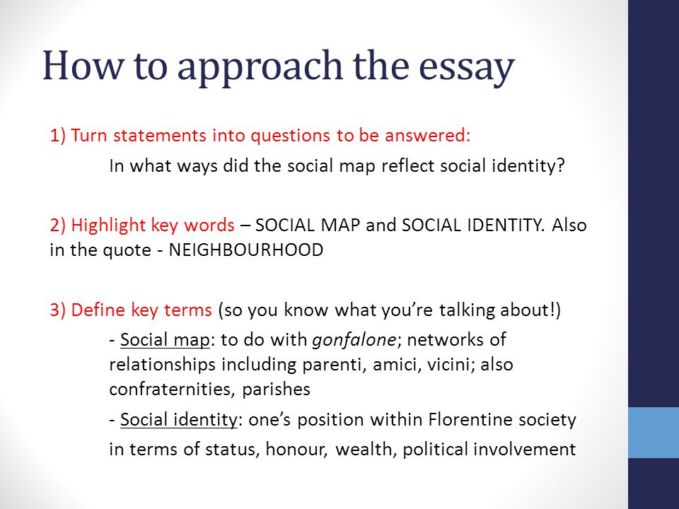 How to approach the essay 1) Turn statements into questions to be answered: In what ways did the social map reflect social identity? 2) Highlight key