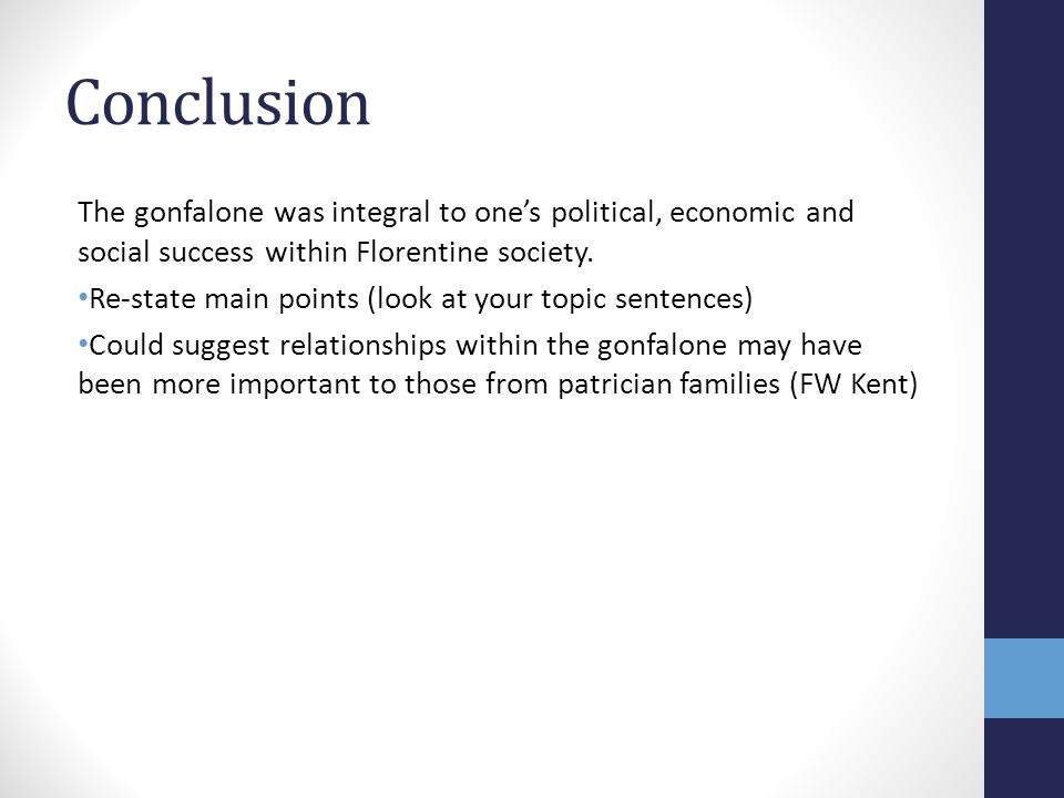 Conclusion The gonfalone was integral to one's political, economic and social success within Florentine society. Re-state main points (look at your to