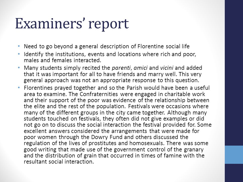 Examiners' report Need to go beyond a general description of Florentine social life Identify the institutions, events and locations where rich and poo