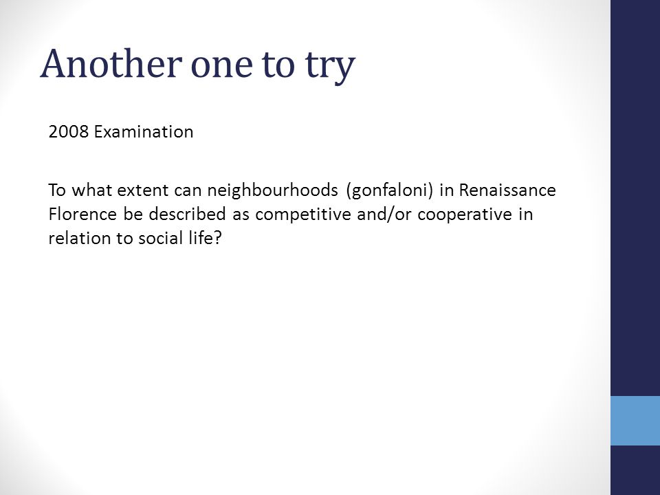 Another one to try 2008 Examination To what extent can neighbourhoods (gonfaloni) in Renaissance Florence be described as competitive and/or cooperati