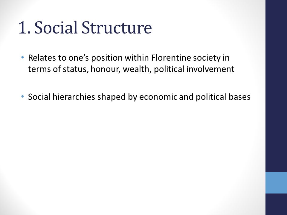 1. Social Structure Relates to one's position within Florentine society in terms of status, honour, wealth, political involvement Social hierarchies s