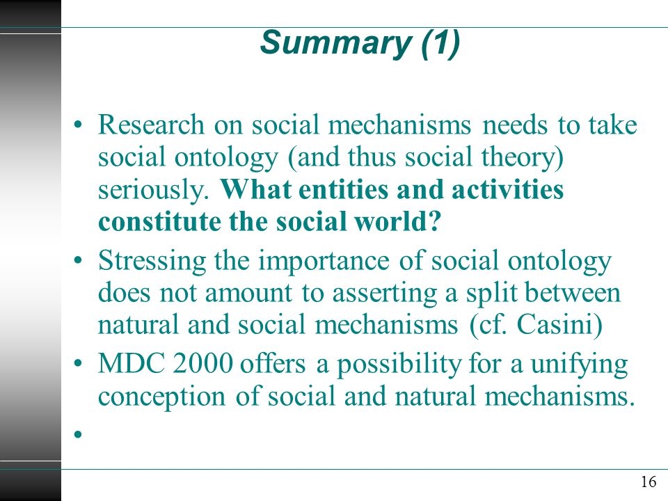 Summary (1) Research on social mechanisms needs to take social ontology (and thus social theory) seriously.