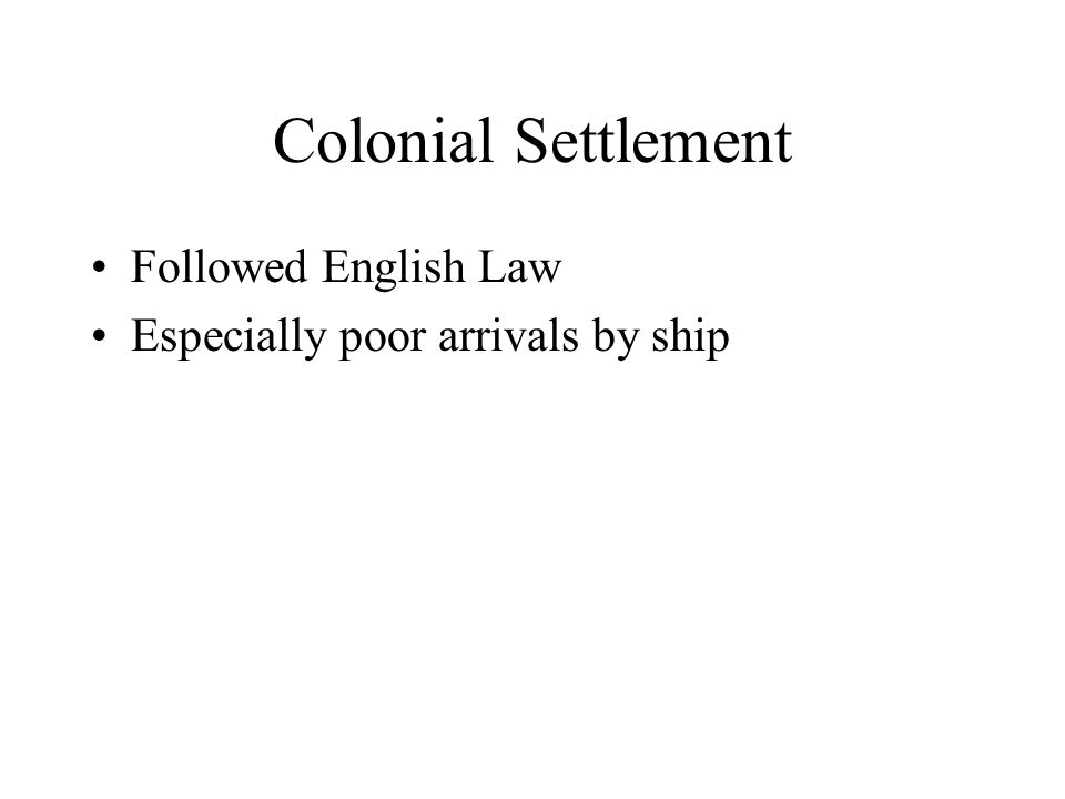 Key Elements of Colonial Poor Laws Local Responsibility (parish) Inter-generational Family Responsibility Settlement Laws Forced Imprisonment for the Idle