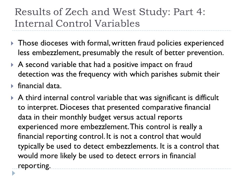 Results of Zech and West Study: Part 4: Internal Control Variables  Those dioceses with formal, written fraud policies experienced less embezzlement,