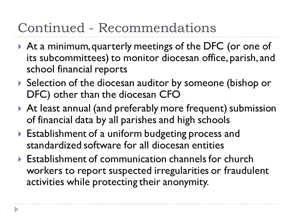 Continued - Recommendations  At a minimum, quarterly meetings of the DFC (or one of its subcommittees) to monitor diocesan office, parish, and school