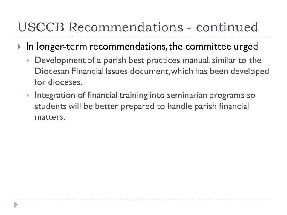 USCCB Recommendations - continued  In longer-term recommendations, the committee urged  Development of a parish best practices manual, similar to th