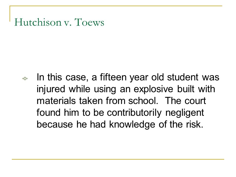 Hutchison v. Toews In this case, a fifteen year old student was injured while using an explosive built with materials taken from school. The court fou