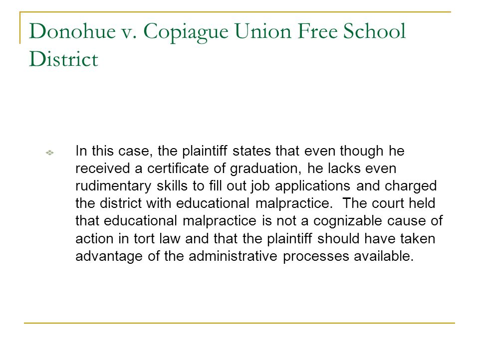 Donohue v. Copiague Union Free School District In this case, the plaintiff states that even though he received a certificate of graduation, he lacks e