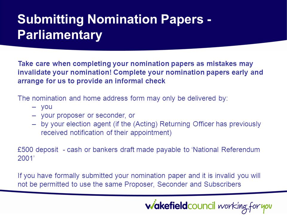 Submitting Nomination Papers - Parliamentary Take care when completing your nomination papers as mistakes may invalidate your nomination.