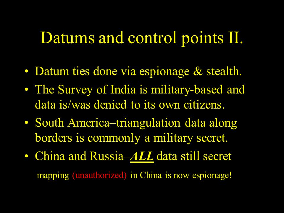Datums and control points II. Datum ties done via espionage & stealth. The Survey of India is military-based and data is/was denied to its own citizen
