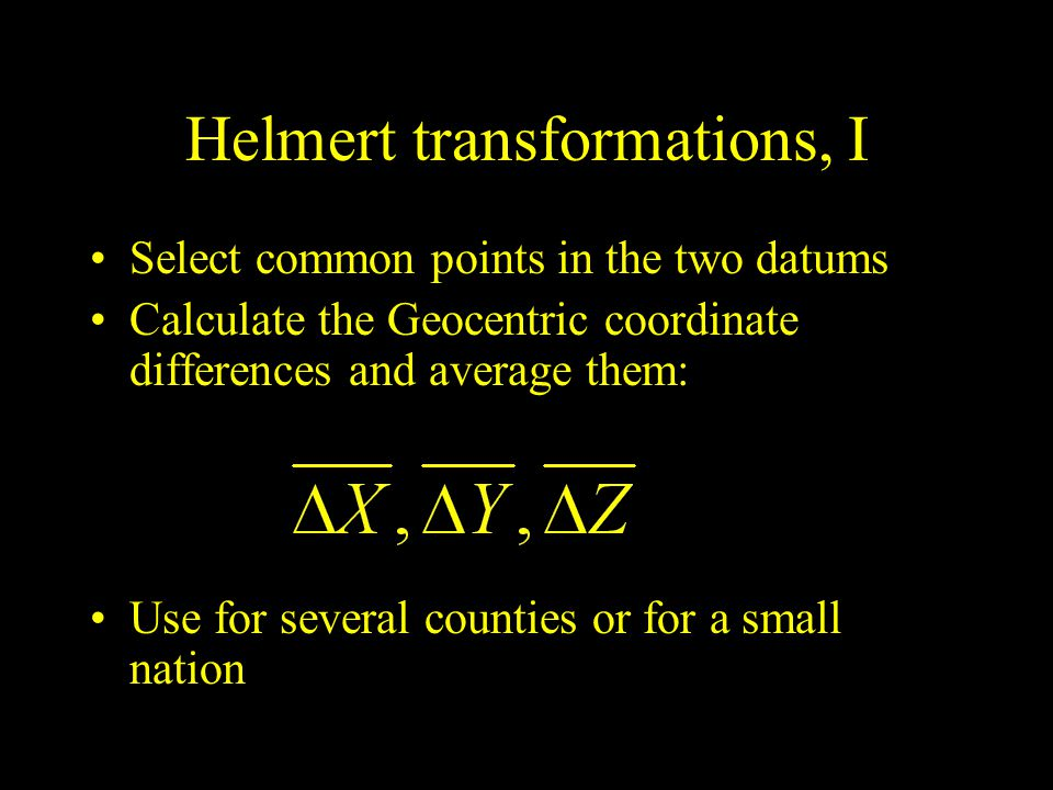 Helmert transformations, I Select common points in the two datums Calculate the Geocentric coordinate differences and average them: Use for several co
