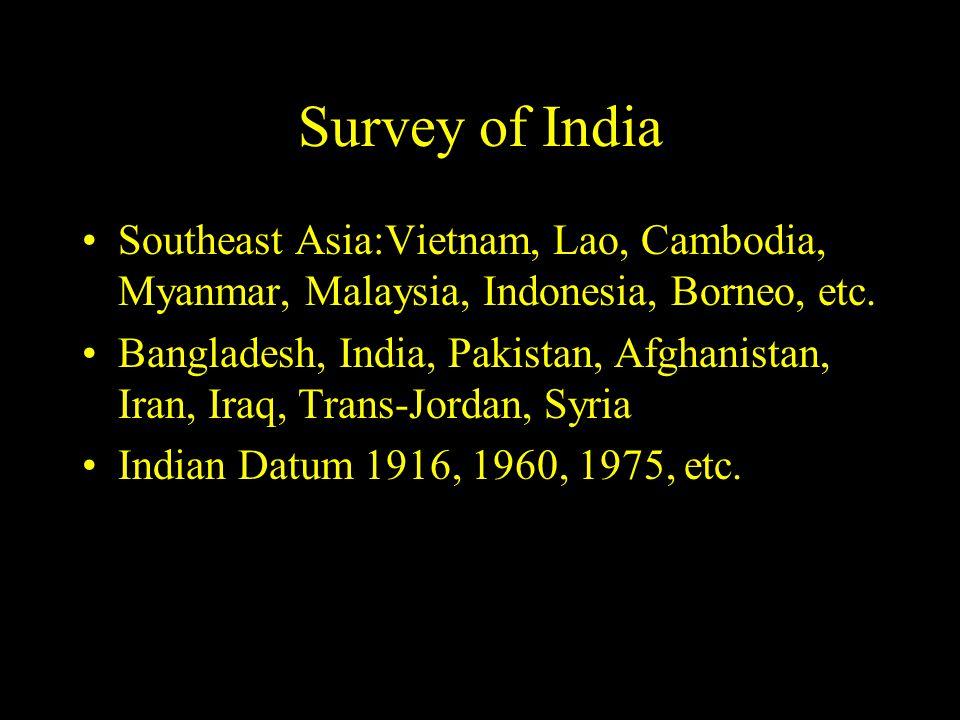 Survey of India Southeast Asia:Vietnam, Lao, Cambodia, Myanmar, Malaysia, Indonesia, Borneo, etc. Bangladesh, India, Pakistan, Afghanistan, Iran, Iraq