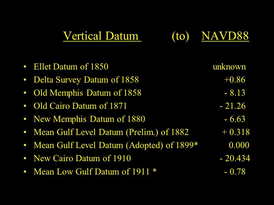 Vertical Datum (to) NAVD88 Ellet Datum of 1850 unknown Delta Survey Datum of 1858 +0.86 Old Memphis Datum of 1858 - 8.13 Old Cairo Datum of 1871 - 21.