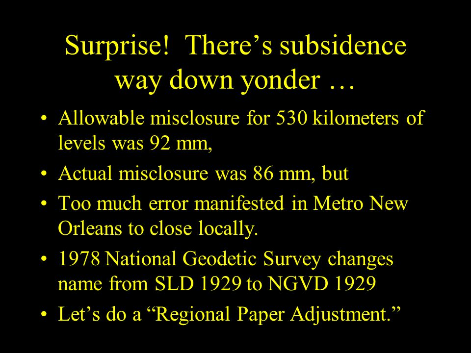 Surprise! There's subsidence way down yonder … Allowable misclosure for 530 kilometers of levels was 92 mm, Actual misclosure was 86 mm, but Too much