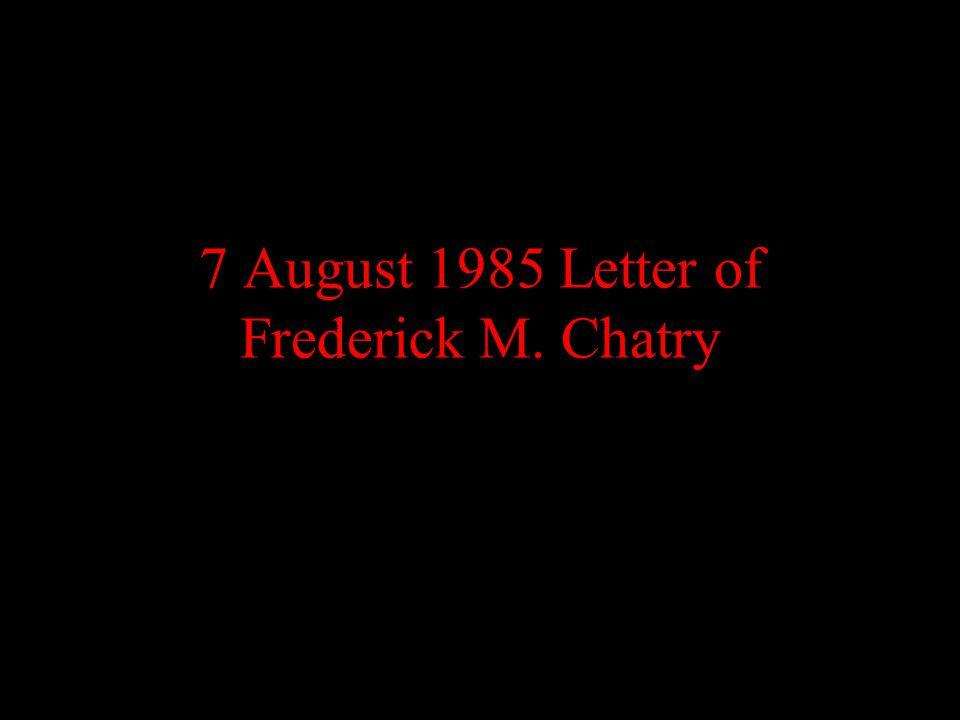 7 August 1985 Letter of Frederick M. Chatry