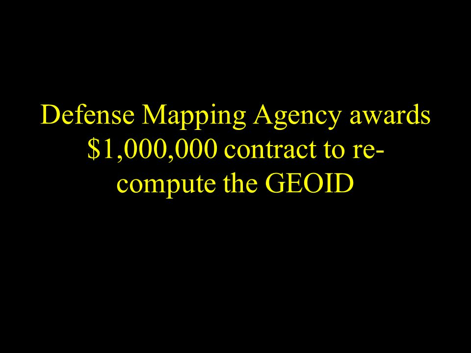 Defense Mapping Agency awards $1,000,000 contract to re- compute the GEOID