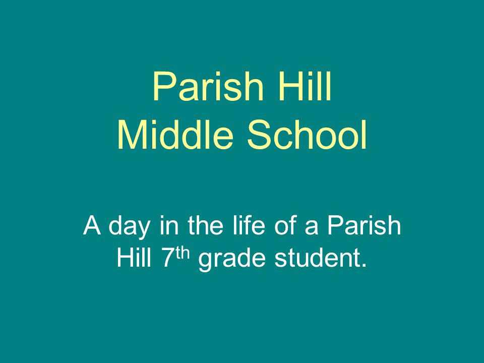 Parish Hill Middle School A day in the life of a Parish Hill 7 th grade student.