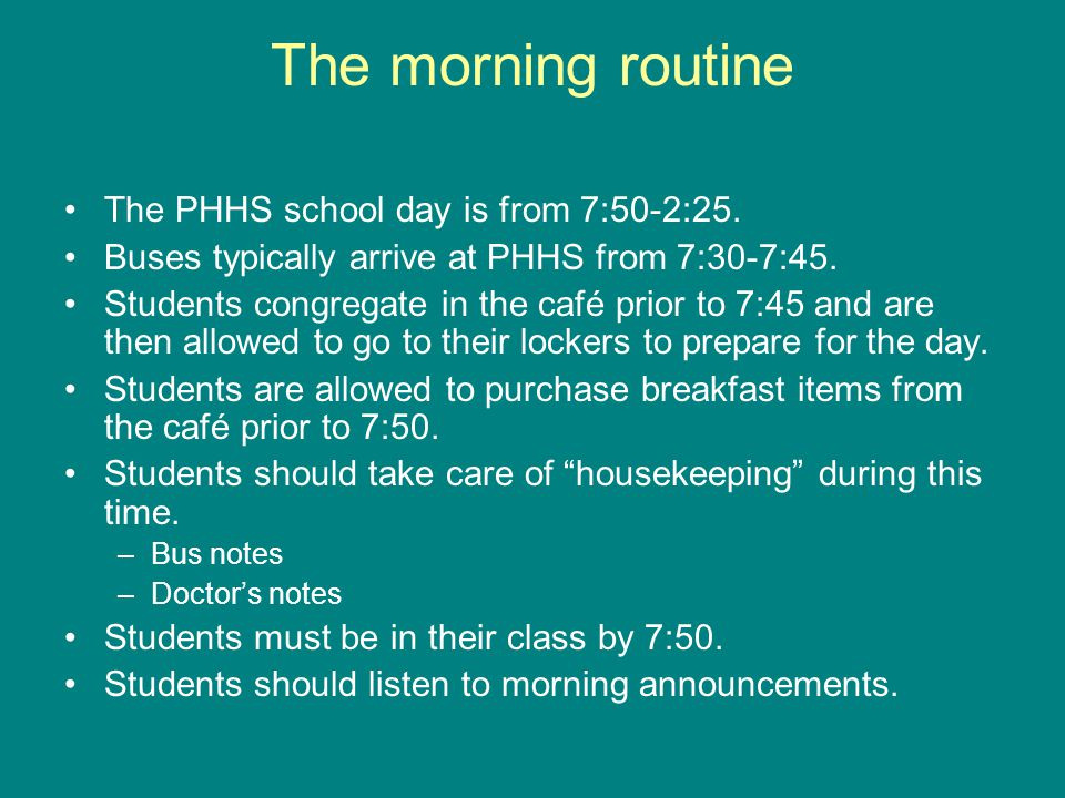 The morning routine The PHHS school day is from 7:50-2:25.