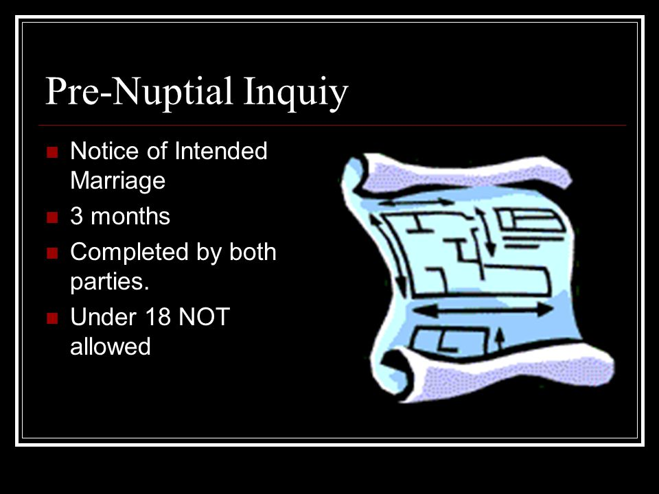 Pre-Nuptial Inquiy Notice of Intended Marriage 3 months Completed by both parties.