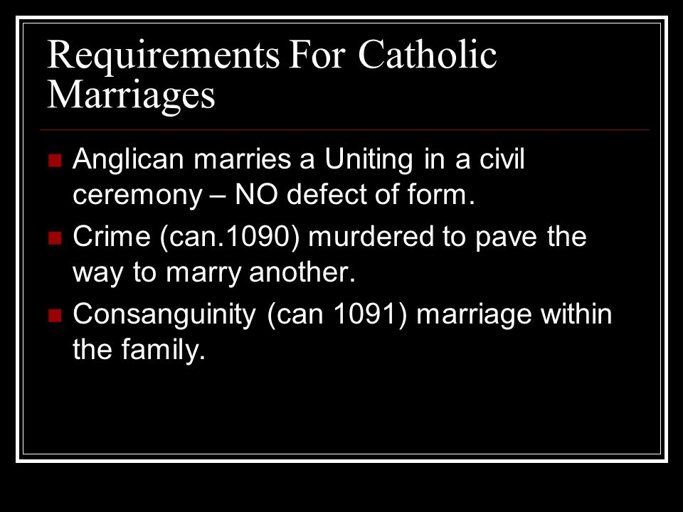 Requirements For Catholic Marriages Anglican marries a Uniting in a civil ceremony – NO defect of form.