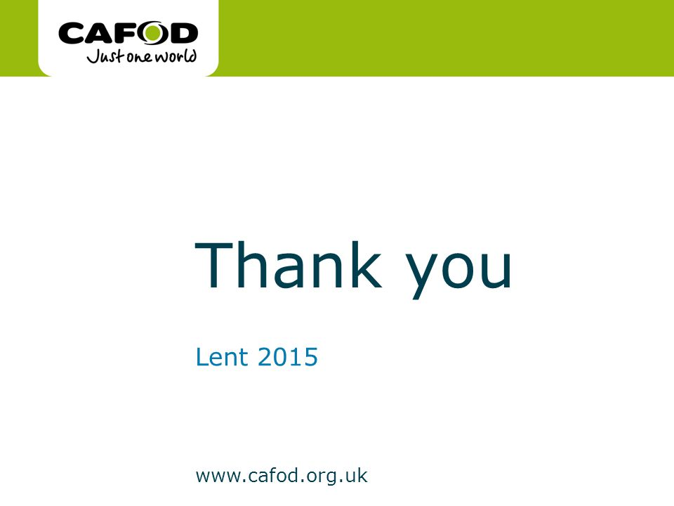 www.cafod.org.uk Thank you Lent 2015