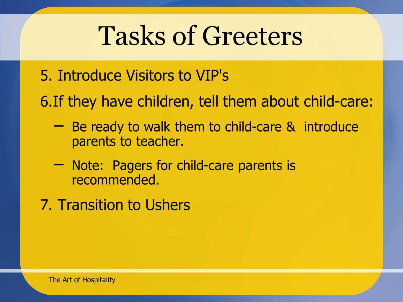 The Art of Hospitality Tasks of Greeters 5. Introduce Visitors to VIP s 6.