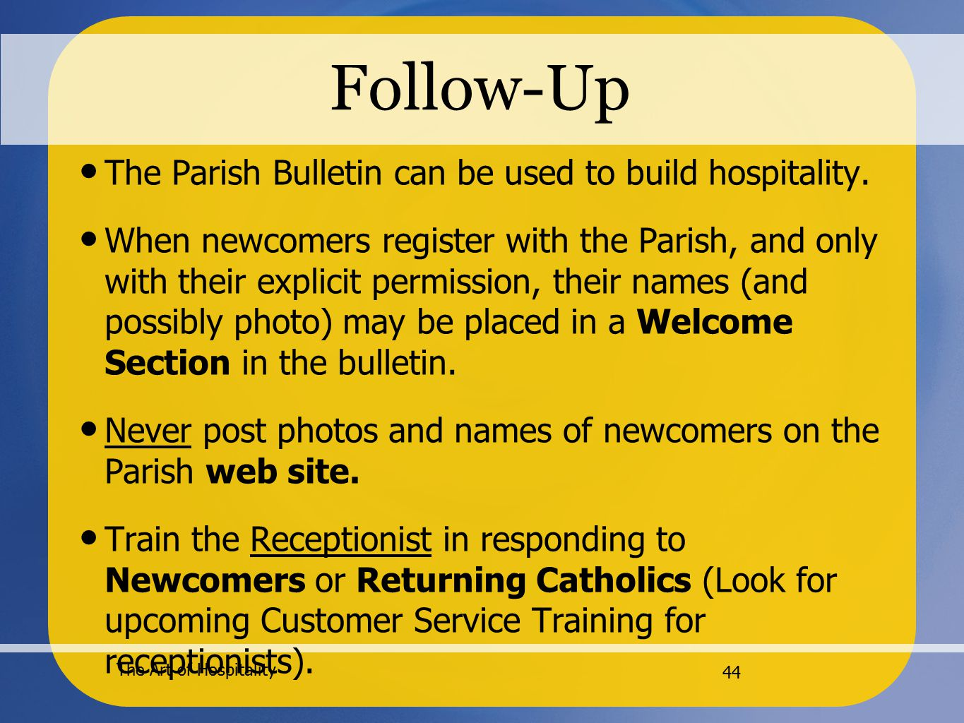 The Art of Hospitality 44 Follow-Up The Parish Bulletin can be used to build hospitality.