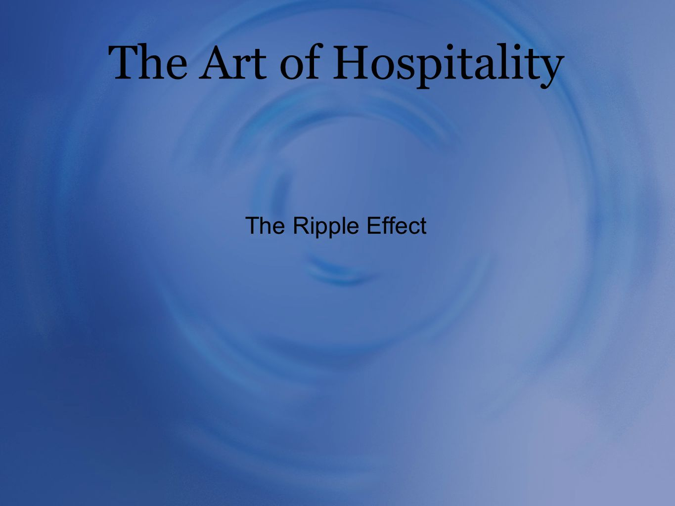The Art of Hospitality The Ripple Effect