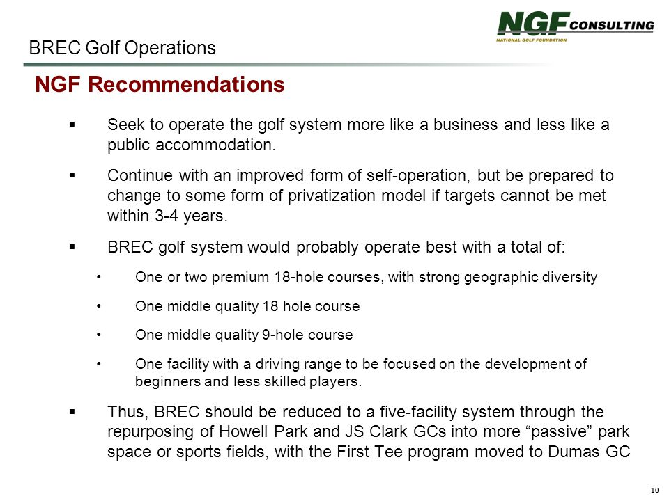 10 BREC Golf Operations NGF Recommendations  Seek to operate the golf system more like a business and less like a public accommodation.