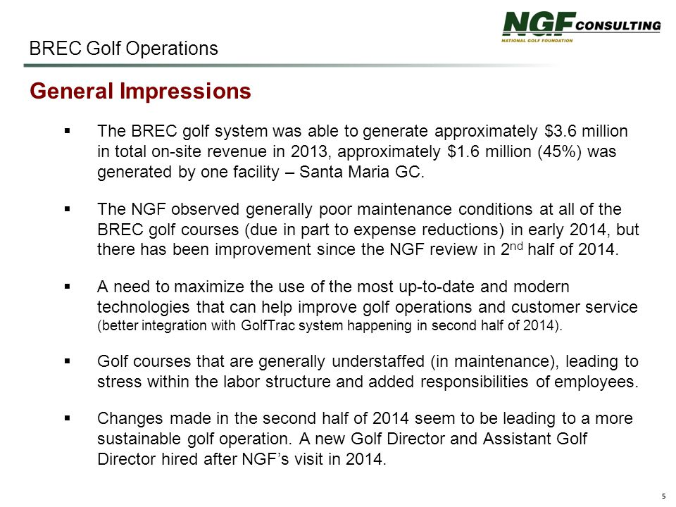 5 BREC Golf Operations General Impressions  The BREC golf system was able to generate approximately $3.6 million in total on-site revenue in 2013, approximately $1.6 million (45%) was generated by one facility – Santa Maria GC.