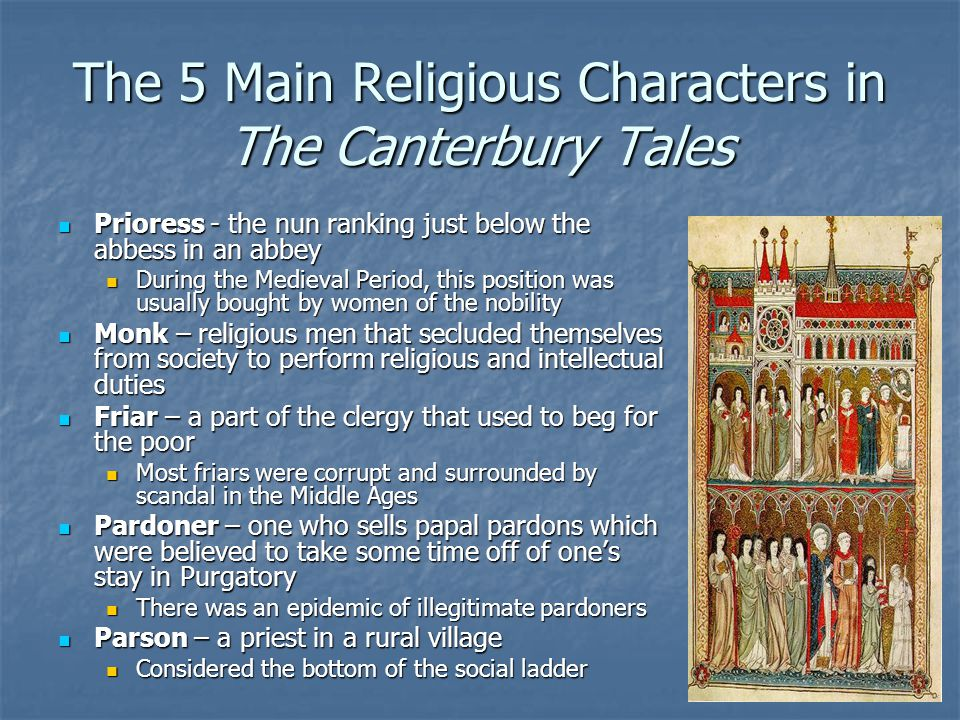 The 5 Main Religious Characters in The Canterbury Tales Prioress - the nun ranking just below the abbess in an abbey Prioress - the nun ranking just b