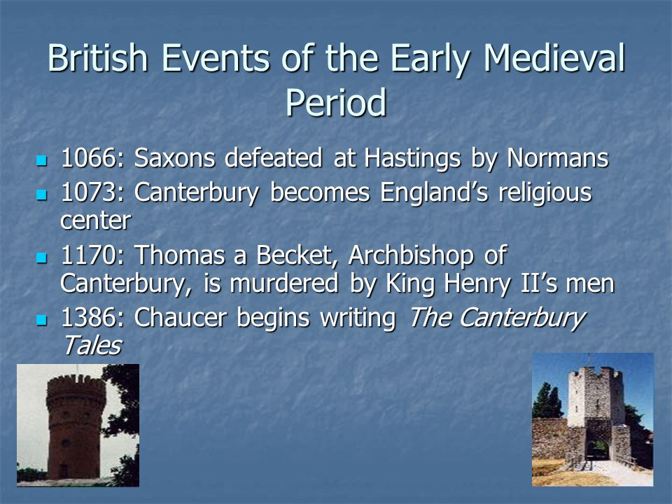 British Events of the Early Medieval Period 1066: Saxons defeated at Hastings by Normans 1066: Saxons defeated at Hastings by Normans 1073: Canterbury