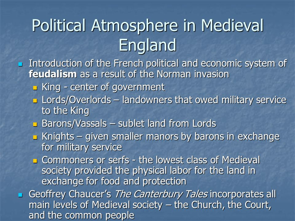 Political Atmosphere in Medieval England Introduction of the French political and economic system of feudalism as a result of the Norman invasion Intr
