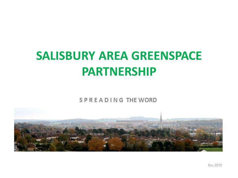 SALISBURY AREA GREENSPACE PARTNERSHIP S P R E A D I N G THE WORD Nov 2013