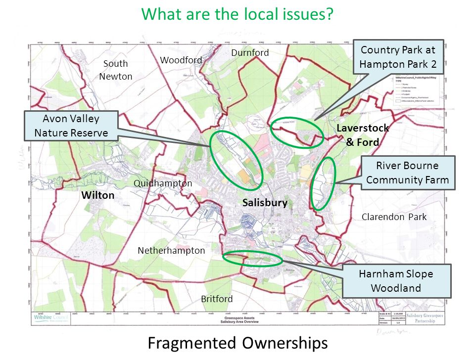 South Newton Quidhampton Britford Netherhampton Durnford Clarendon Park Wilton Salisbury Woodford Avon Valley Nature Reserve Harnham Slope Woodland Laverstock & Ford Country Park at Hampton Park 2 River Bourne Community Farm Fragmented Ownerships What are the local issues?