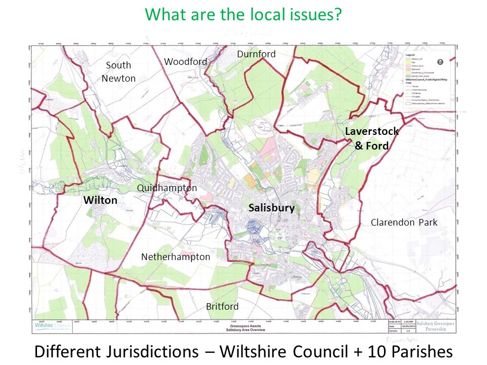South Newton Quidhampton Britford Netherhampton Durnford Clarendon Park Wilton Salisbury Woodford Laverstock & Ford Different Jurisdictions – Wiltshire Council + 10 Parishes What are the local issues?